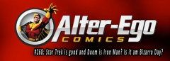 Alter Ego Comics TV #268: Star Trek is good and Doom is Iron Man? Is it am Bizarro Day?